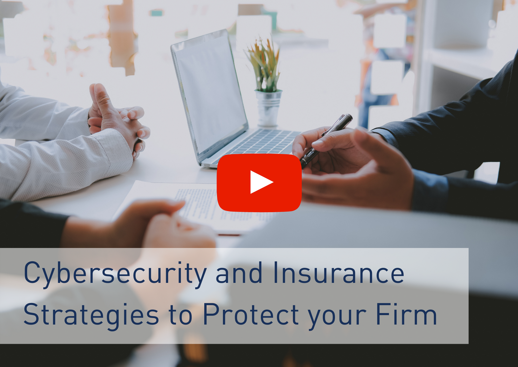 Cybersecurity and Insurance Strategies to Protect your Firm